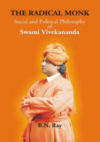 Radical Monk: Social and Political Philosophy of Swami Vivekanand by Ray, B N ISBN 9788174791627 Hardback
