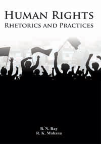 Human Rights: Rhetorics and Practices by Ray, B N and R K Mahana ISBN 9788174792174 Hardback