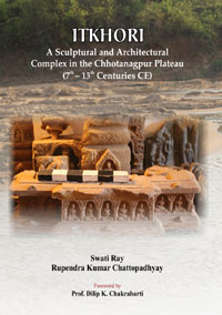 Itkhori: A Sculptural and Architectural Complex in the Chhotanagpur Plateau ...  by Ray, Swati & R K Chattopadhyay ISBN 9788174792259 Hardback