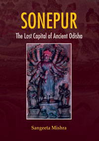 Sonepur: The Lost Capital of Ancient Odisha by Mishra, Sangeeta ISBN 9788174792266 Hardback
