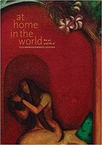 At Home in the World: The Art and Life of Gulammohammed Sheikh by Sambrani, Chaitanya (ed) ISBN 9788193926901