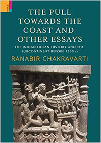 Pull Towards the Coast and Other Essays: The Indian Ocean History and the Su...  by Ranabir Chakravarti ISBN 9788194786948 Hardback
