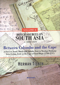 Dutch Sources on South Asia 1600-1825, Vol. 6: Between Colombo and the Cape:...  by Tieken, Herman ISBN 9789350980675 Hardback