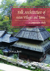 Folk Architecture of Asian Villages and Towns : A Comparative Study by Durga Basu (Ed.) ISBN 9789383221318 Hardback
