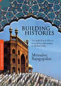 Building Histories: The Archival and Affective Lives of Five Monuments in Mo...  by Rajagopalan, Mrinalini ISBN 9789384092887 Hardback