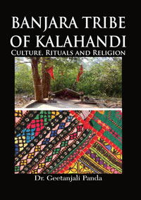 Banjara Tribe of Kalahandi: Culture, Rituals and Religion by Panda, Geetanjali ISBN 9789385719172 Hardbound