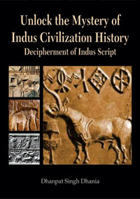 Unlock the Mystery of Indus Civilization History: Decipherment of Indus Script by Dhania, Dhanpat Singh ISBN 9789386463104 Hardback