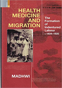 Health Medicine and Migration: The Formation of Indentured Labour c.1834-1920 by Madhwi ISBN 9789390232680 Hardback