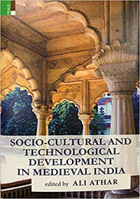 Socio Cultural and Technological Development in Medieval India by Ali Athar (ed) ISBN 9789390430086 Hardback