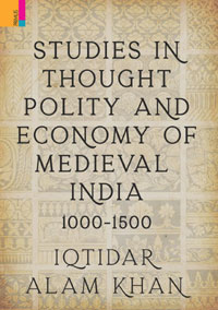Studies in Thought, Polity and Economy of Medieval India 1000-1500 by Iqtidar Alam Khan ISBN 9789390430604 Hardback
