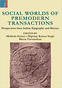 Social Worlds of Premodern Transactions: Perspectives from Indian Epigraphy ...  by Mekhola Gomes; Digvijay Ku...  ISBN 9789390430666 Hardback