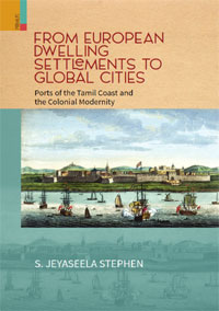 From European Dwelling Settlements to Global Cities: Ports of the Tamil Coas...  by S Jeyaseela Stephen ISBN 9789390430970 Hardback